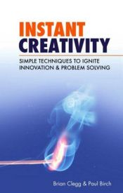 book cover of Instant Creativity: Simple Techniques to Ignite Innovation & Problem Solving (Instant Series) by Brian Clegg