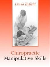 book cover of Chiropractic Manipulative Skills: Fundamentals of Clinical Practice by David Byfield BSc(Hons) DC MPhil FBCA FCC FFEAC