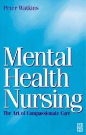 book cover of Mental Health Nursing: The Art of Compassionate Care by Peter Watkins