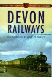 book cover of Devon Railways (Sutton's Photographic History of Railways) by Ted Gosling