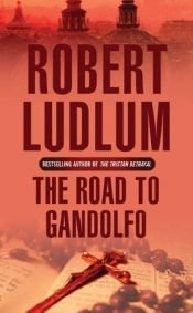 book cover of The Road to Gandolfo by Robert Ludlum