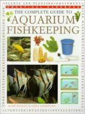 book cover of The Complete Guide to Aquarium Fish Keeping by Mary Bailey