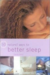 book cover of 50 Natural Ways to Better Sleep (50 Natural Ways to) by Tracey Kelly