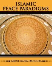 book cover of Islamic Peace Paradigms by Abdul Karim Bangura