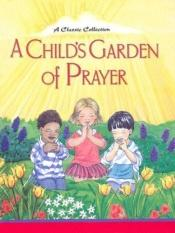 book cover of A Child's Garden of Prayer: A Classic Collection by Marilynn Barr
