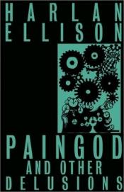 book cover of Paingod and other delusions by Harlan Ellison
