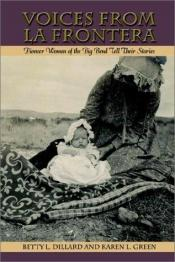 book cover of Voices from LA Frontera: Pioneer Women of the Big Bend Tell Their Stories by Betty L. Dillard