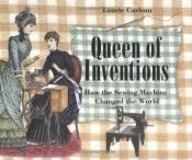 book cover of Queen Of Inventions: How The Sewing Machine Changed the World by Laurie Winn Carlson