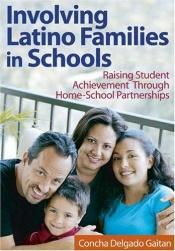 book cover of Involving Latino Families in Schools : Raising Student Achievement Through Home-School Partnerships by Concha Delgado Gaitan