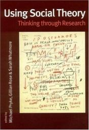 book cover of Using Social Theory: Thinking through Research by