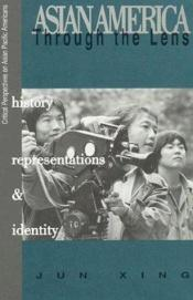 book cover of Asian America through the Lens: History, Representations, and Identities: History, Representations, and Identities (Crit by Jun Xing