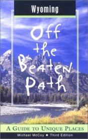book cover of Wyoming Off the Beaten Path: A Guide to Unique Places by Michael McCoy