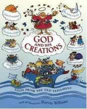 book cover of God and His Creations: Tales from the Old Testament by Marcia Williams