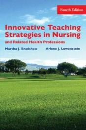 book cover of Innovative Teaching Strategies in Nursing & Related Health Professions by Martha Bradshaw