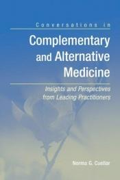 book cover of Conversations in complementary and alternative medicine : insights and perspectives from leading practitioners by Norma G. Cuellar