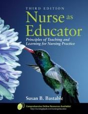 book cover of Nurse as educator : principles of teaching and learning for nursing practice by Susan B. Bastable