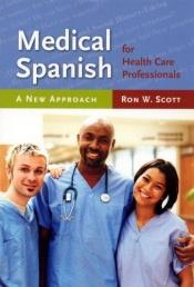 book cover of Medical Spanish for health care professionals : a new approach by Ronald W. Scott