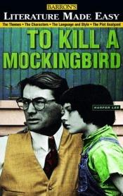 book cover of To Kill a Mockingbird (Literature Made Easy) by Mary Hartley|Tony Buzan
