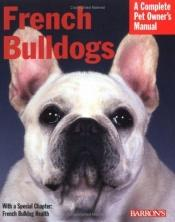 book cover of French Bulldogs (Complete Pet Owner's Manual) by D. Caroline Coile