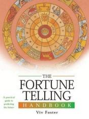book cover of The Fortune Telling Handbook: A Practical Guide to Predicting the Future by