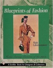 book cover of Blueprints of Fashion: Home sewing patterns of the 1950s by Wade Laboissonniere