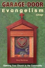 book cover of Garage-door evangelism : opening your church to the community by Dary Northrop