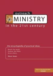 book cover of Outreach Ministry in the 21st Century: The Encyclopedia of Practical Ideas by Group Publishing