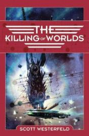 book cover of The Killing of Worlds by Scott Westerfeld
