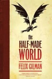 book cover of The Half-Made World by Felix Gilman
