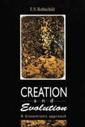 book cover of Creation and Evolution: A Biosemiotic Approach by Freidrick S. Rothschild