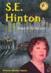 book cover of S.E. Hinton: Author of The Outsiders (Authors Teens Love series) by Marylou Morano Kjelle