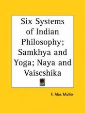 book cover of The Six Systems of Indian Philosophy by Max Muller
