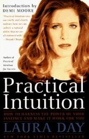 book cover of Practical Intuition : how to harness the power of your instinct and make it work for you by Laura Day