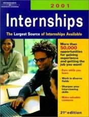 book cover of Peterson's Internships 2001: The Largest Source of Internships Available (Peterson's Internships) by