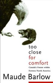 book cover of Too Close For Comfort: Canada's Future Within Fortress North America by Maude Barlow