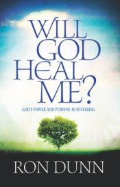 book cover of Will God heal me?: faith in the midst of suffering by Ronald Dunn