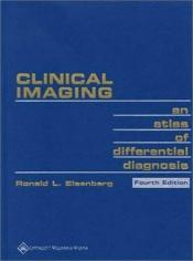 book cover of Clinical imaging : an atlas of differential diagnosis by Ronald Eisenberg