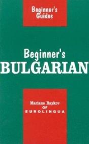 book cover of Beginner's Bulgarian (Beginner's (Foreign Language)) by Mariana Raykov