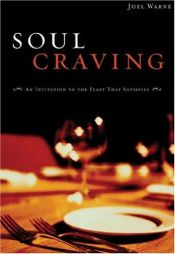 book cover of Soul Craving: An Invitation to the Feast That Satisfies by Joel Warne