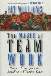 book cover of The magic of team work by Pat Williams