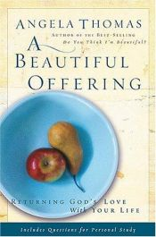 book cover of A Beautiful Offering: Returning God's Love with Your Life by Angela Thomas