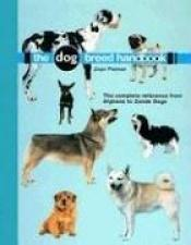 book cover of The Dog Breed Handbook: The Complete Reference From Afgans to Zande Dogs by Joan Palmer