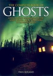 book cover of The Complete Book of Ghosts by Paul Roland