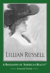 book cover of Lillian Russell: A Biography of America's Beauty by Armond Fields