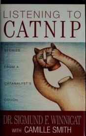 book cover of Listening to catnip : stories from a catanalyst's couch by Camille; Dr. Sigmund F. Winnicat Smith