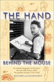 book cover of Hand Behind the Mouse, The: An Intimate Biography of Ub Iwerks by John Kenworthy