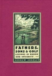 book cover of Fathers, Sons & Golf: Lessons in Honor and Integrity by Andrew Shanley