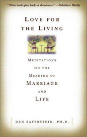 book cover of Love for the Living : Meditations on the Meaning of Marriage and Life by Dan Saferstein