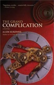 book cover of The grand complication by Allen Kurzweil