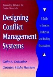 book cover of Designing Conflict Management Systems: A Guide to Creating Productive and Healthy Organizations (Jossey-Bass Conflict Re by Cathy A. Costantino